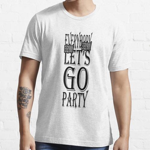 Jeder Jeder Jeder Jeder Lass uns Party machen - Feiern Essential T-Shirt