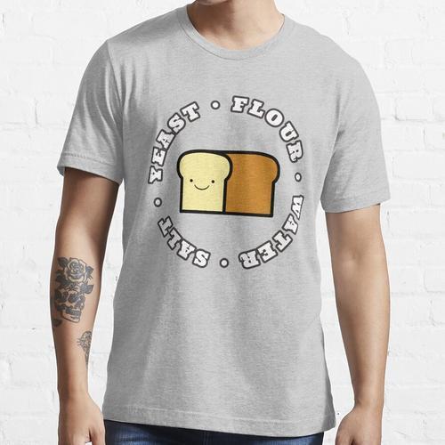 Smiley-Brot | Alles was Sie brauchen ist Hefe, Mehl, Wasser, Salz Essential T-Shirt