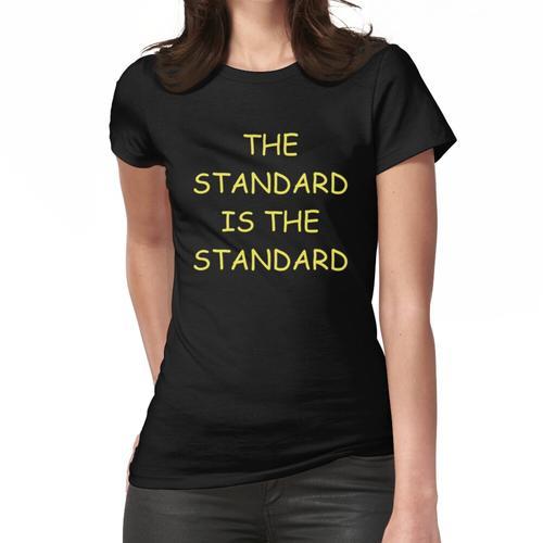 Der Standard ist der Standard Frauen T-Shirt
