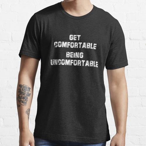 Get Comfortable Being Uncomfortable Essential T-Shirt