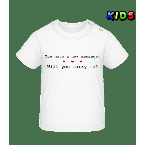 New Message: Will You Marry Me? - Baby T-Shirt