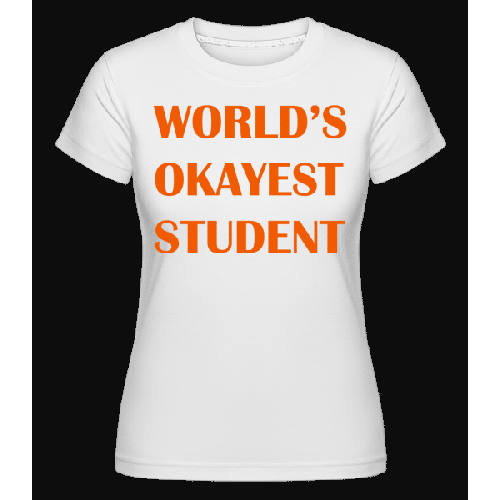 World's Okayest Student - Shirtinator Frauen T-Shirt