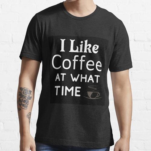 Ich mag Kaffee zu welcher Zeit Essential T-Shirt