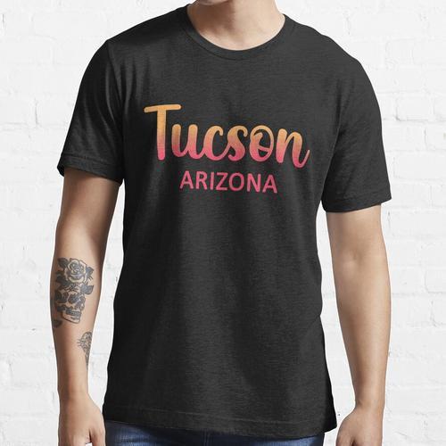 Tucson Arizona Tucson Ich wäre lieber in Tucson AZ Essential T-Shirt