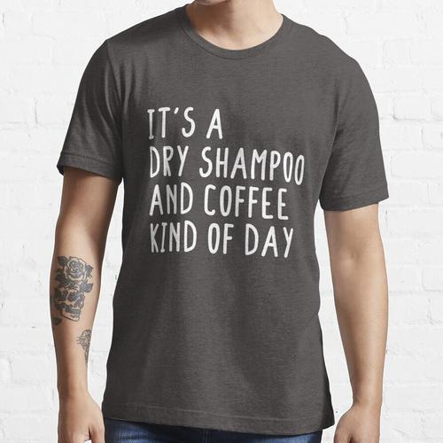 Trockenshampoo und Kaffee. Essential T-Shirt