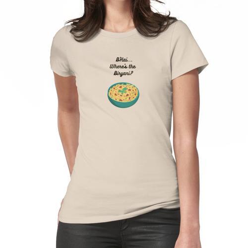 Wo ist der Biryani? Frauen T-Shirt