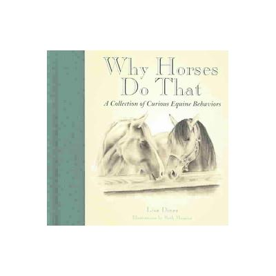Why Horses Do That by Lisa Dines (Hardcover - Willow Creek Pr)