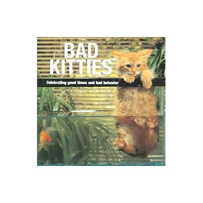Bad Kitties - Celebrating Good Times And Bad Behavior (Hardcover - Willow Creek Pr)